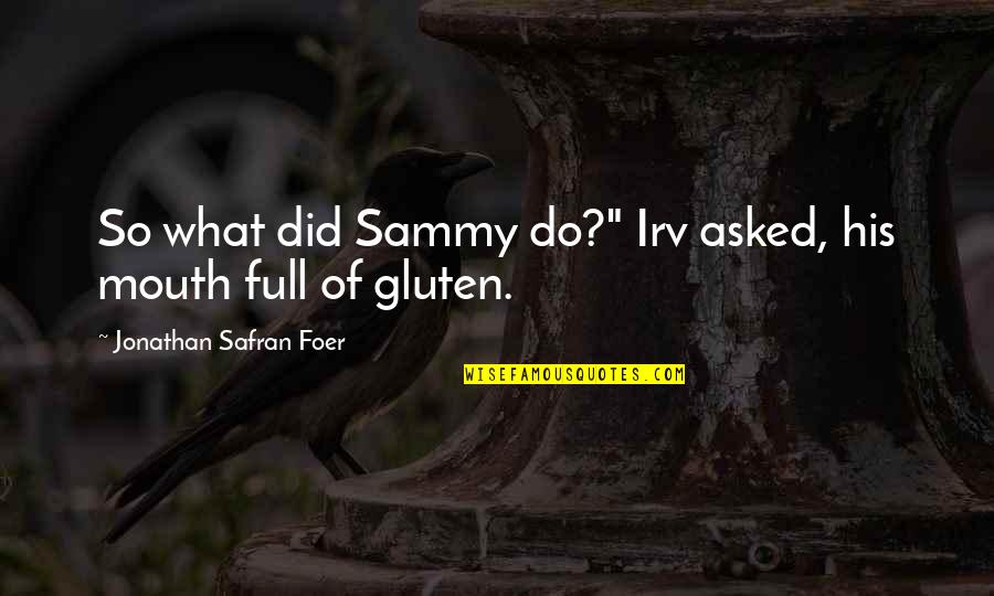 """Gabbar Singh Movie Quotes By Jonathan Safran Foer: So what did Sammy do?"""" Irv asked, his"""