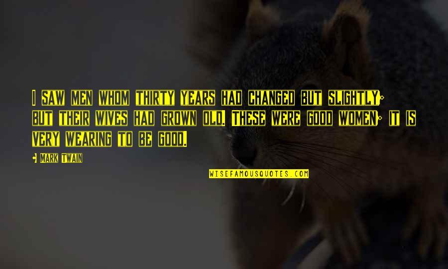 Gabbar Singh Movie Quotes By Mark Twain: I saw men whom thirty years had changed