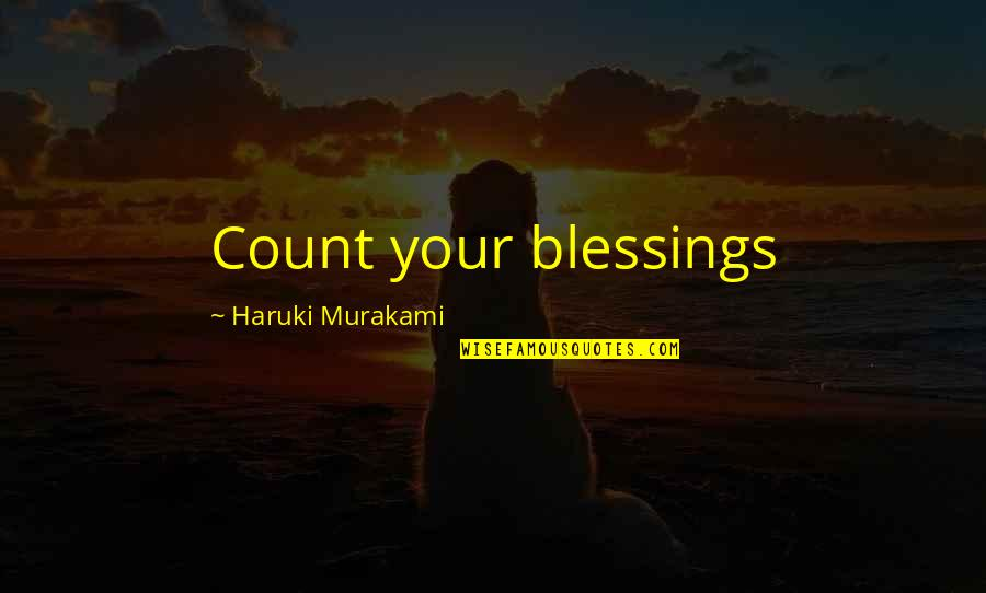 Gabe In The Giver Quotes By Haruki Murakami: Count your blessings