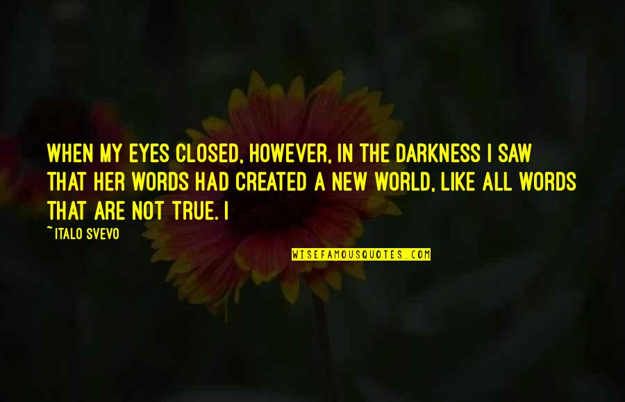 Gabe In The Giver Quotes By Italo Svevo: When my eyes closed, however, in the darkness