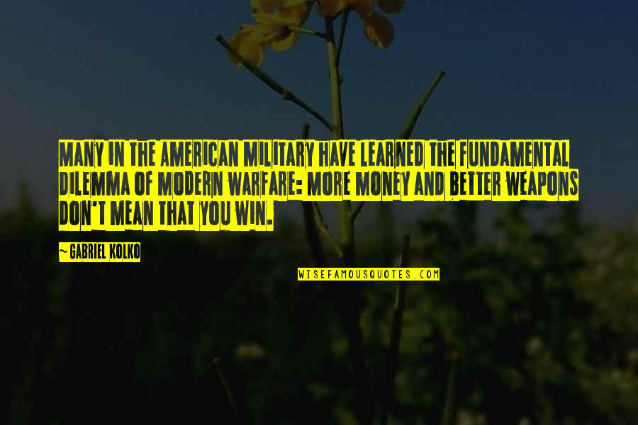 Gabriel Kolko Quotes By Gabriel Kolko: Many in the American military have learned the