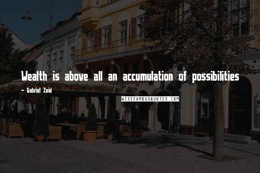 Gabriel Zaid quotes: Wealth is above all an accumulation of possibilities