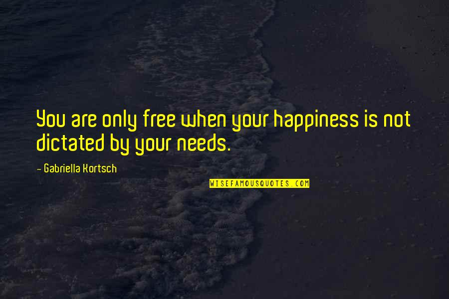 Gabriella Quotes By Gabriella Kortsch: You are only free when your happiness is