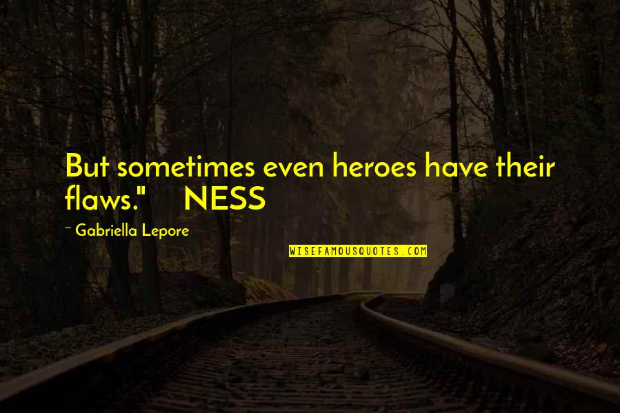 """Gabriella Quotes By Gabriella Lepore: But sometimes even heroes have their flaws."""" NESS"""