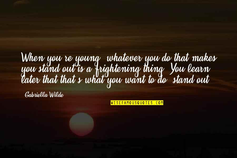 Gabriella Quotes By Gabriella Wilde: When you're young, whatever you do that makes