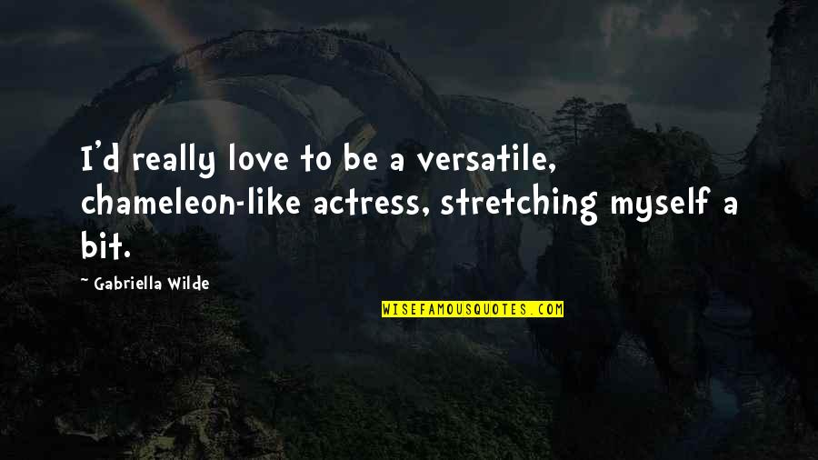 Gabriella Quotes By Gabriella Wilde: I'd really love to be a versatile, chameleon-like