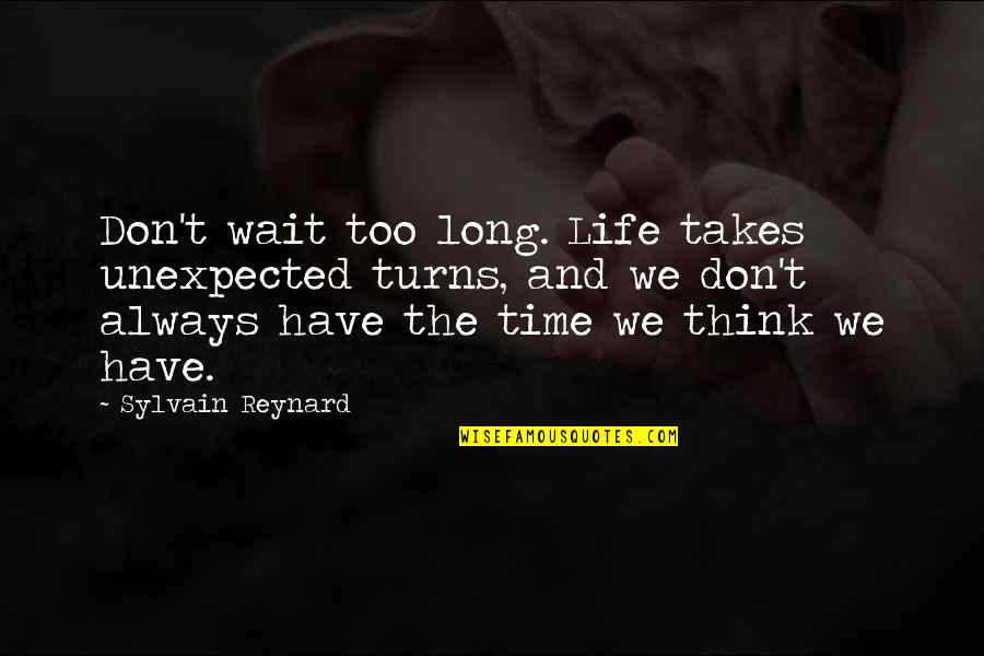Gabriel's Rapture Quotes By Sylvain Reynard: Don't wait too long. Life takes unexpected turns,