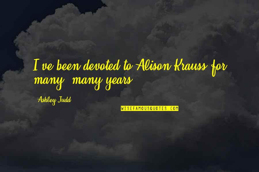Gad Beck Quotes By Ashley Judd: I've been devoted to Alison Krauss for many,