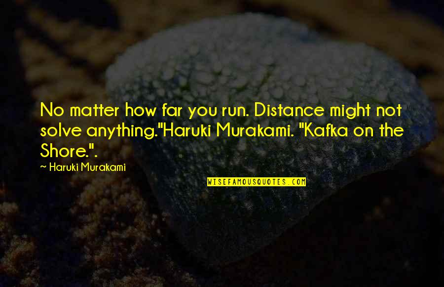 Gad Beck Quotes By Haruki Murakami: No matter how far you run. Distance might