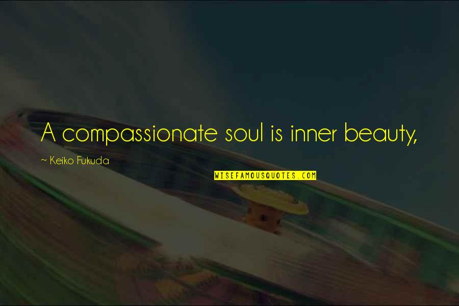 Gad Beck Quotes By Keiko Fukuda: A compassionate soul is inner beauty,
