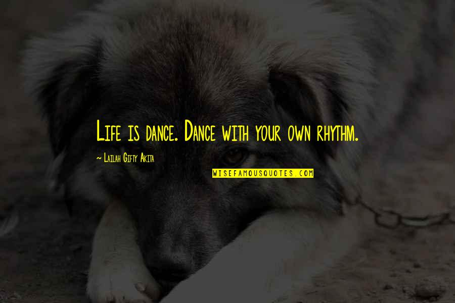 Gad Beck Quotes By Lailah Gifty Akita: Life is dance. Dance with your own rhythm.