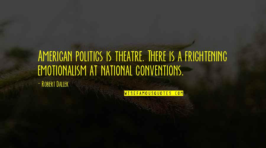 Gad Beck Quotes By Robert Dallek: American politics is theatre. There is a frightening