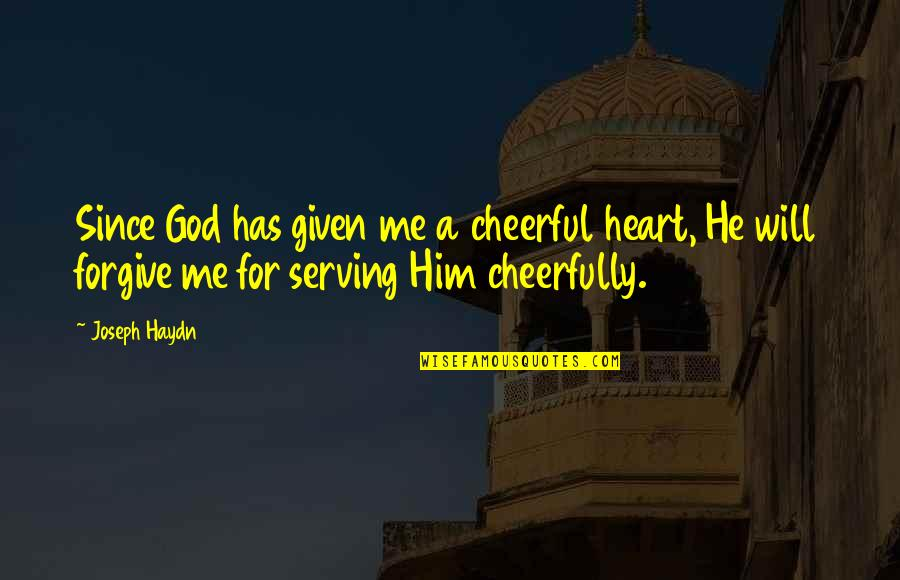 Gadget Freak Quotes By Joseph Haydn: Since God has given me a cheerful heart,