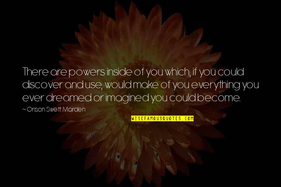 Gadget Freak Quotes By Orison Swett Marden: There are powers inside of you which, if
