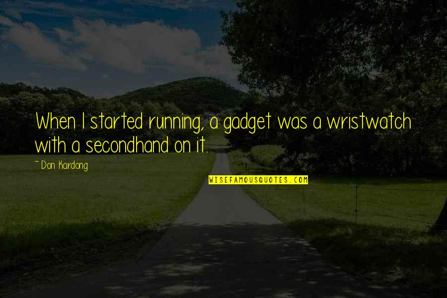 Gadget Quotes By Don Kardong: When I started running, a gadget was a