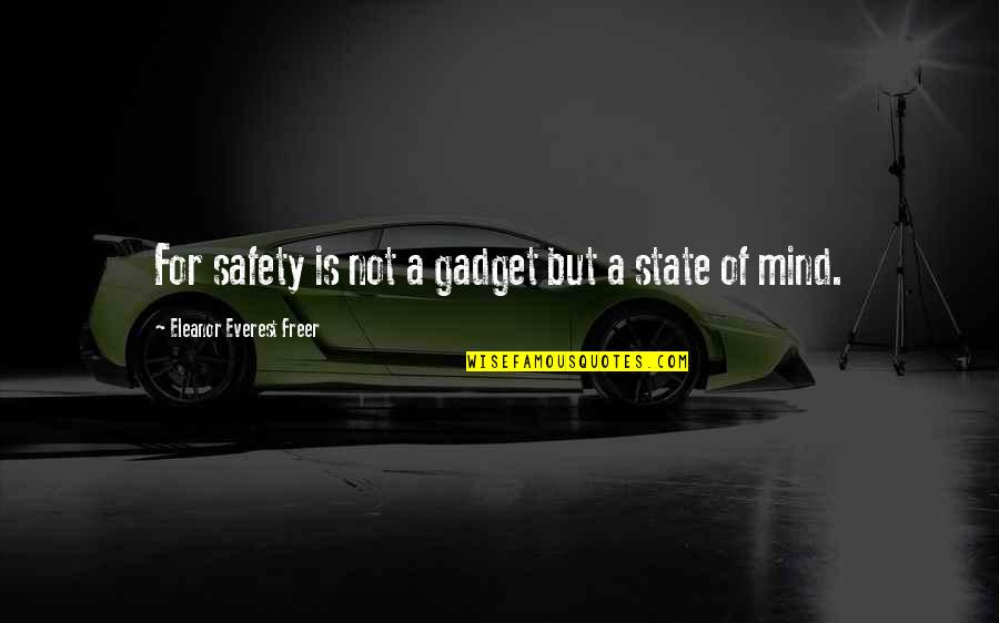 Gadget Quotes By Eleanor Everest Freer: For safety is not a gadget but a