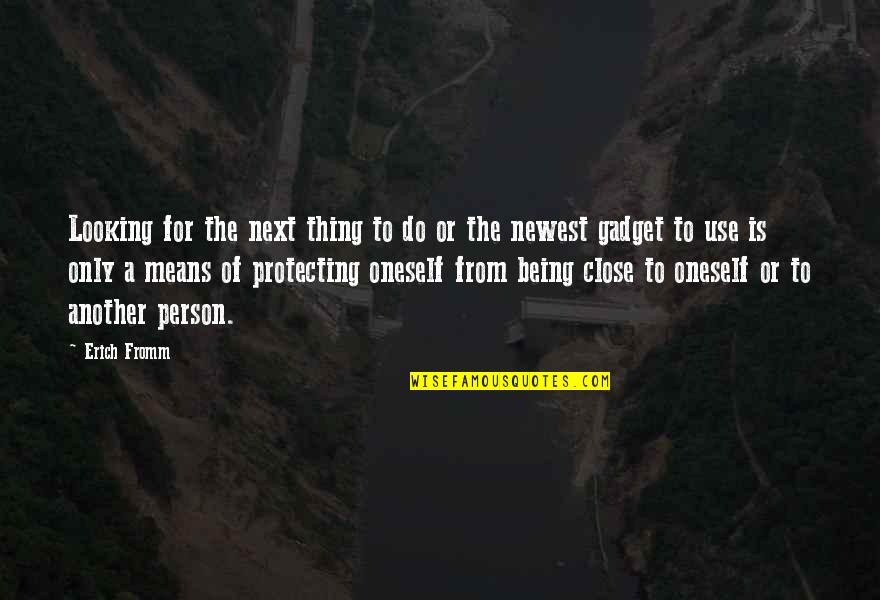 Gadget Quotes By Erich Fromm: Looking for the next thing to do or