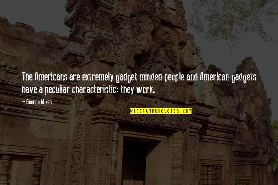 Gadget Quotes By George Mikes: The Americans are extremely gadget minded people and