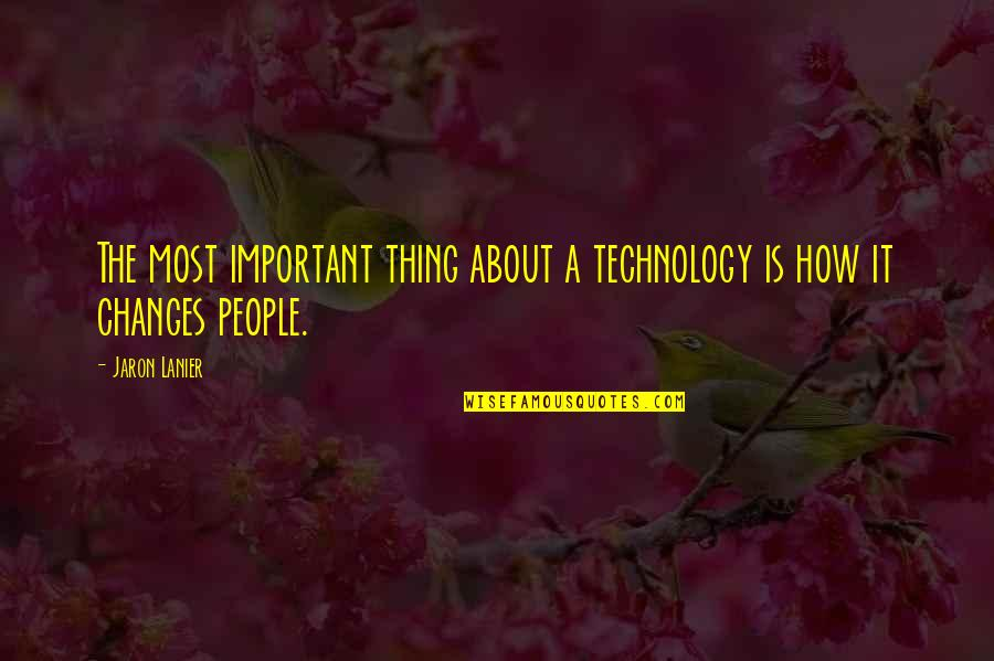 Gadget Quotes By Jaron Lanier: The most important thing about a technology is