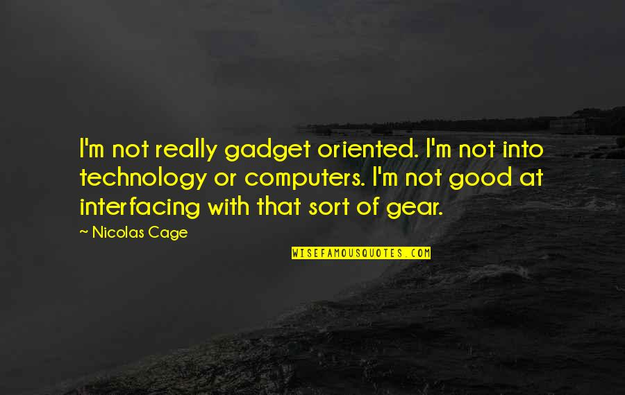 Gadget Quotes By Nicolas Cage: I'm not really gadget oriented. I'm not into