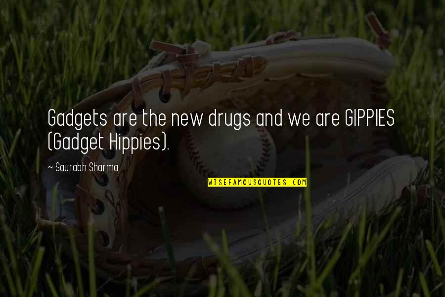 Gadget Quotes By Saurabh Sharma: Gadgets are the new drugs and we are