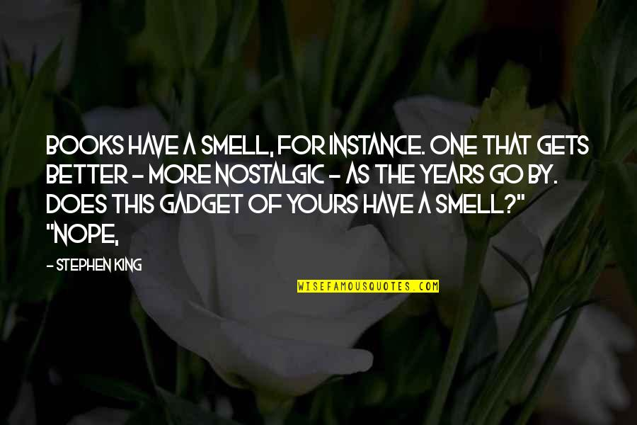 Gadget Quotes By Stephen King: Books have a smell, for instance. One that