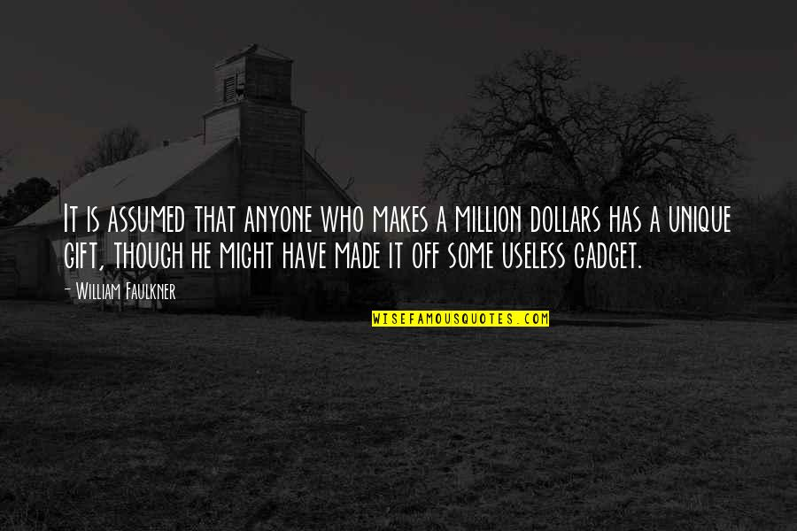 Gadget Quotes By William Faulkner: It is assumed that anyone who makes a