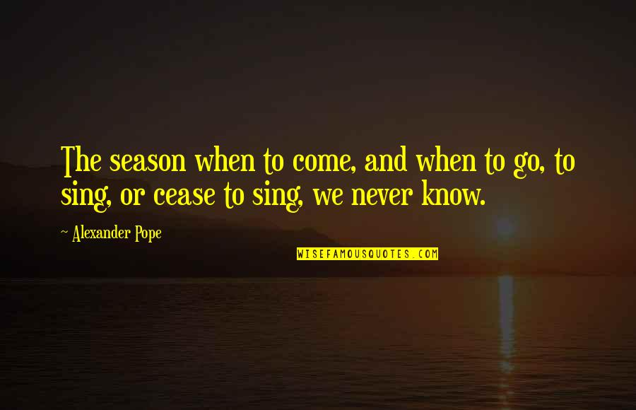 Gadhe Quotes By Alexander Pope: The season when to come, and when to
