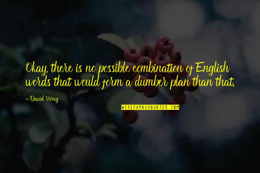 Gadhe Quotes By David Wong: Okay, there is no possible combination of English