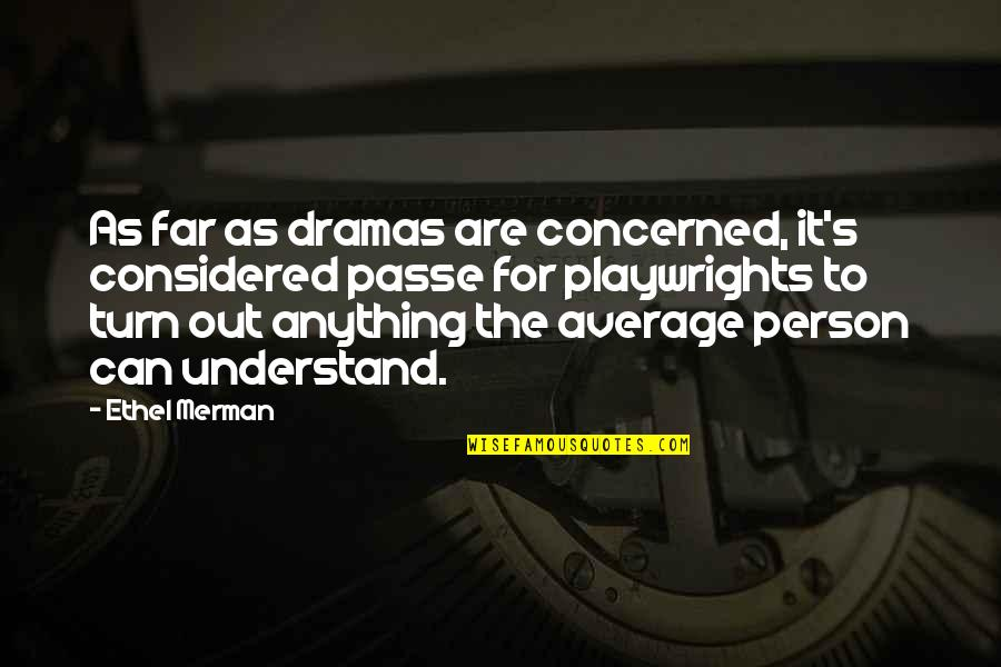 Gadhe Quotes By Ethel Merman: As far as dramas are concerned, it's considered