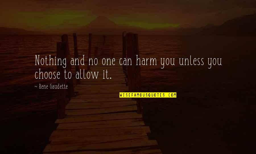 Gadhe Quotes By Rene Gaudette: Nothing and no one can harm you unless
