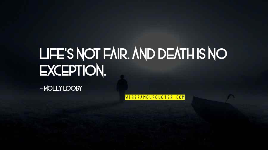 Gaf Quotes By Molly Looby: Life's not fair. And death is no exception.