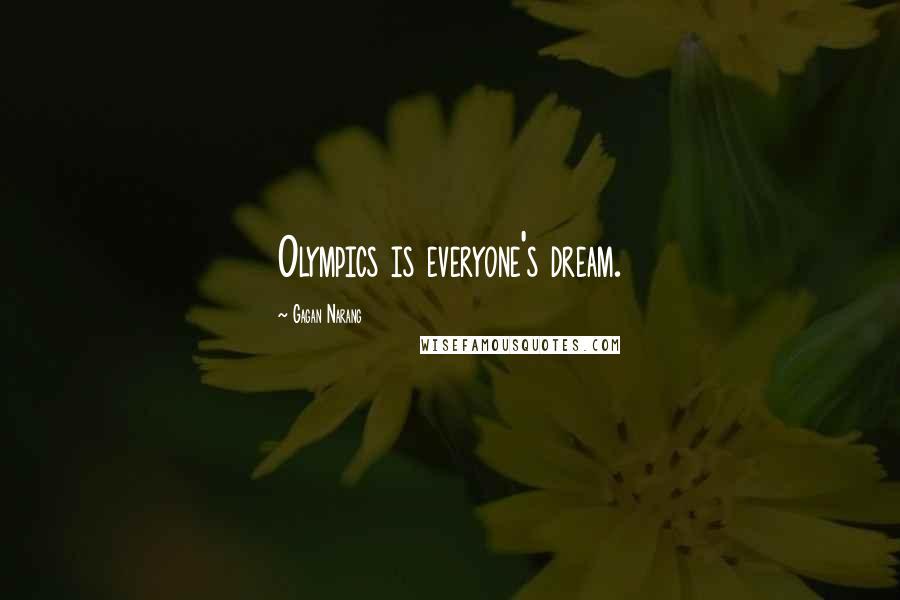Gagan Narang quotes: Olympics is everyone's dream.