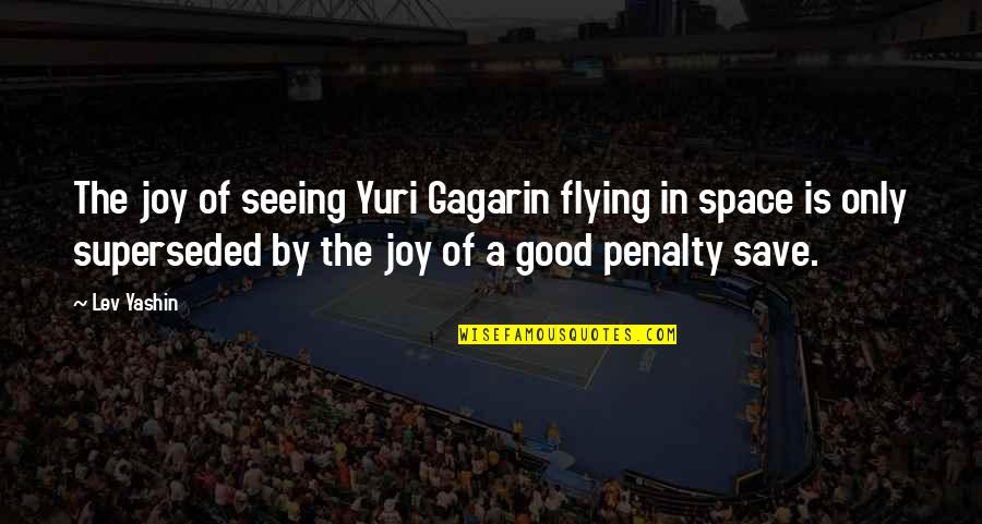 Gagarin Quotes By Lev Yashin: The joy of seeing Yuri Gagarin flying in