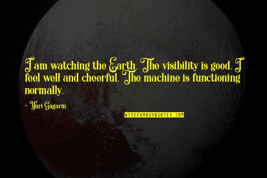 Gagarin Quotes By Yuri Gagarin: I am watching the Earth. The visibility is