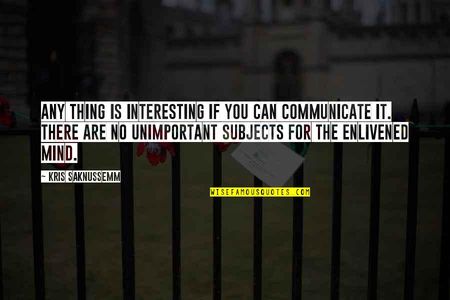 Gagawin Ko Lahat Quotes By Kris Saknussemm: Any thing is interesting if you can communicate
