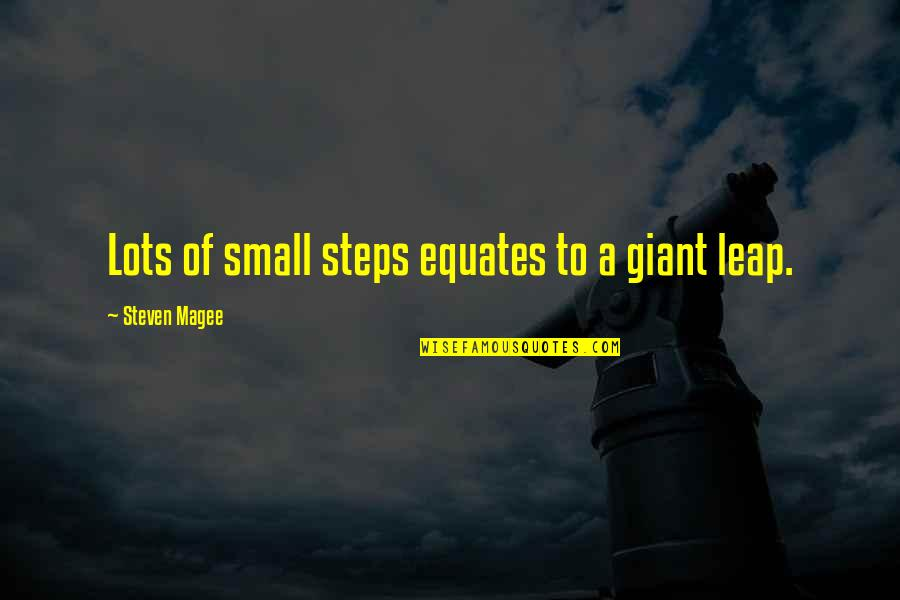 Gagawin Ko Lahat Quotes By Steven Magee: Lots of small steps equates to a giant