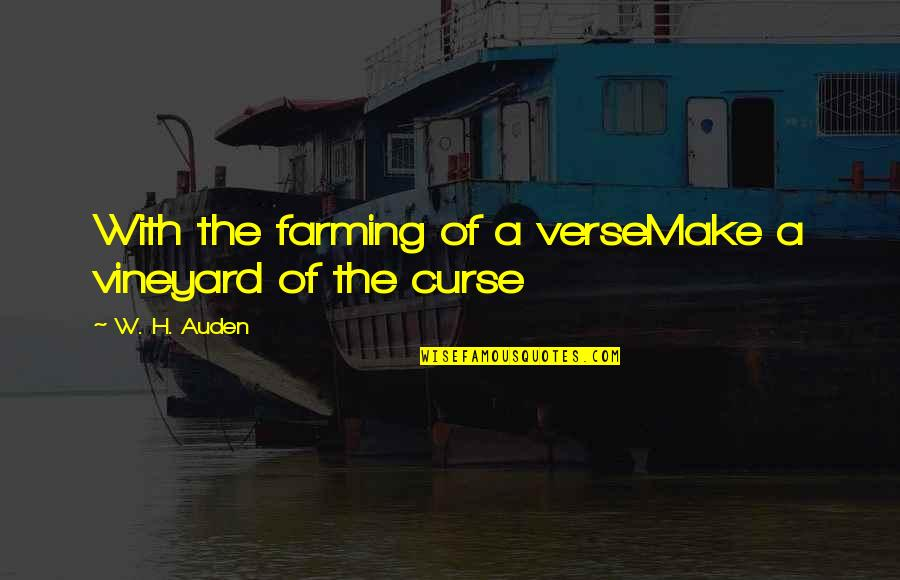 Gagawin Ko Lahat Quotes By W. H. Auden: With the farming of a verseMake a vineyard