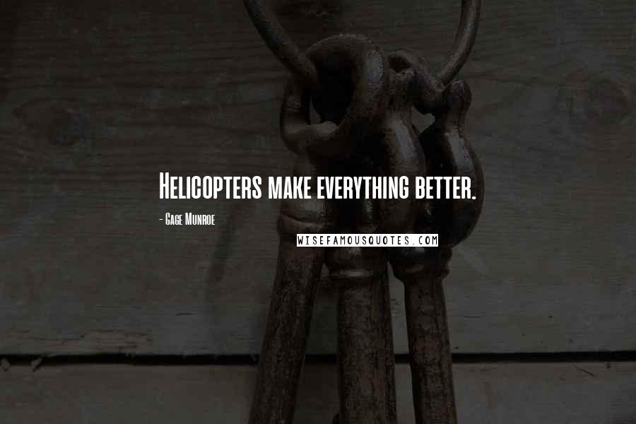 Gage Munroe quotes: Helicopters make everything better.