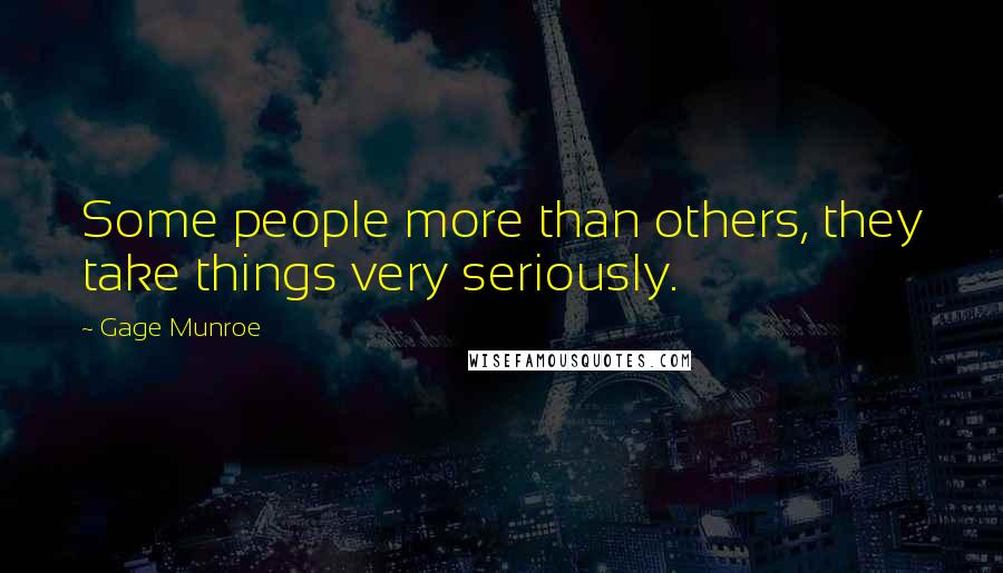 Gage Munroe quotes: Some people more than others, they take things very seriously.