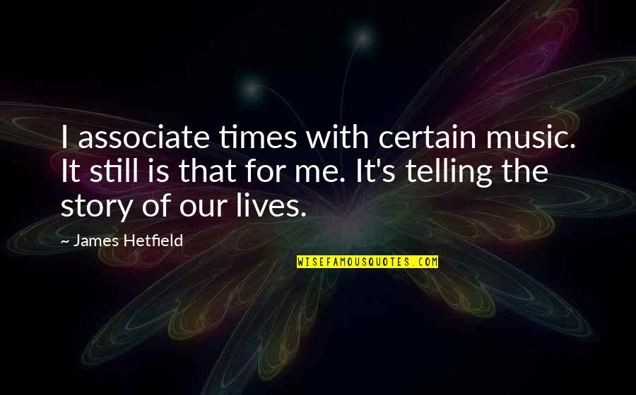 Gaia Theory Quotes By James Hetfield: I associate times with certain music. It still