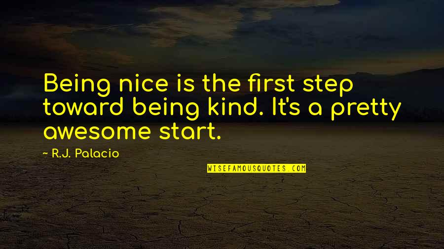 Gaia Theory Quotes By R.J. Palacio: Being nice is the first step toward being