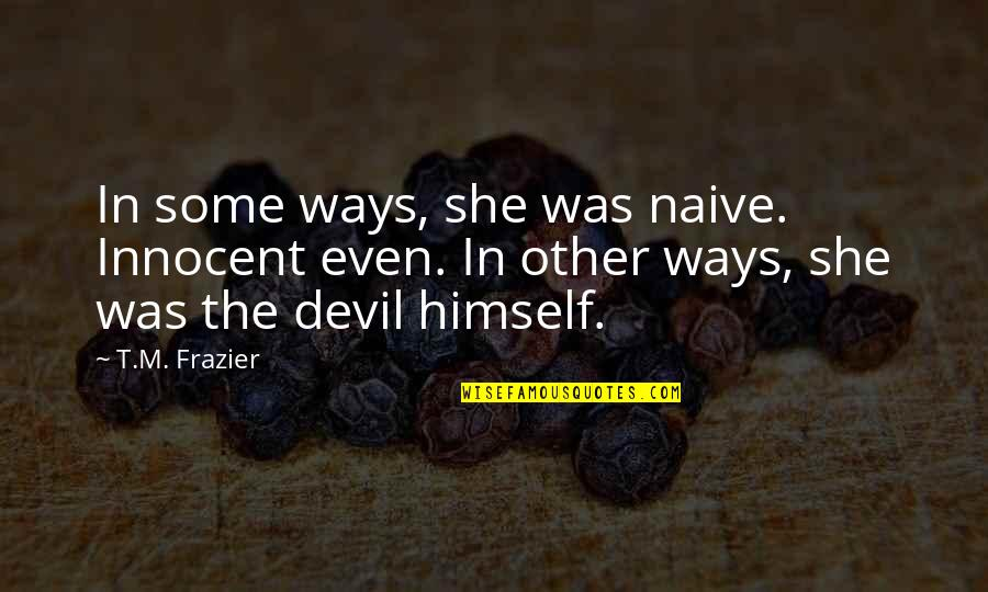 Gaia Theory Quotes By T.M. Frazier: In some ways, she was naive. Innocent even.