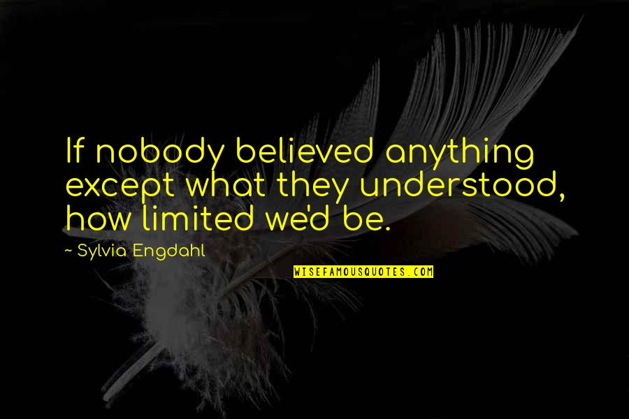 Gail Sheehy Passages Quotes By Sylvia Engdahl: If nobody believed anything except what they understood,