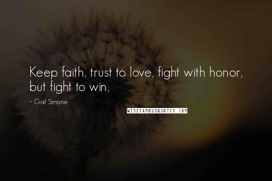 Gail Simone quotes: Keep faith, trust to love, fight with honor, but fight to win,