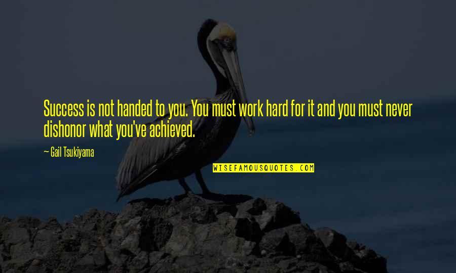 Gail Tsukiyama Quotes By Gail Tsukiyama: Success is not handed to you. You must