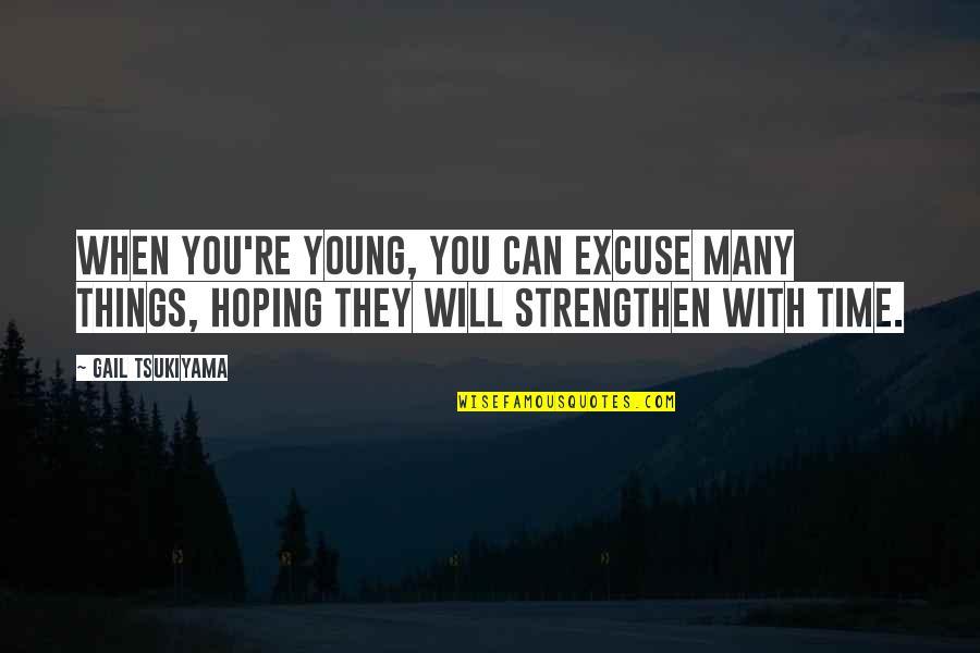 Gail Tsukiyama Quotes By Gail Tsukiyama: When you're young, you can excuse many things,