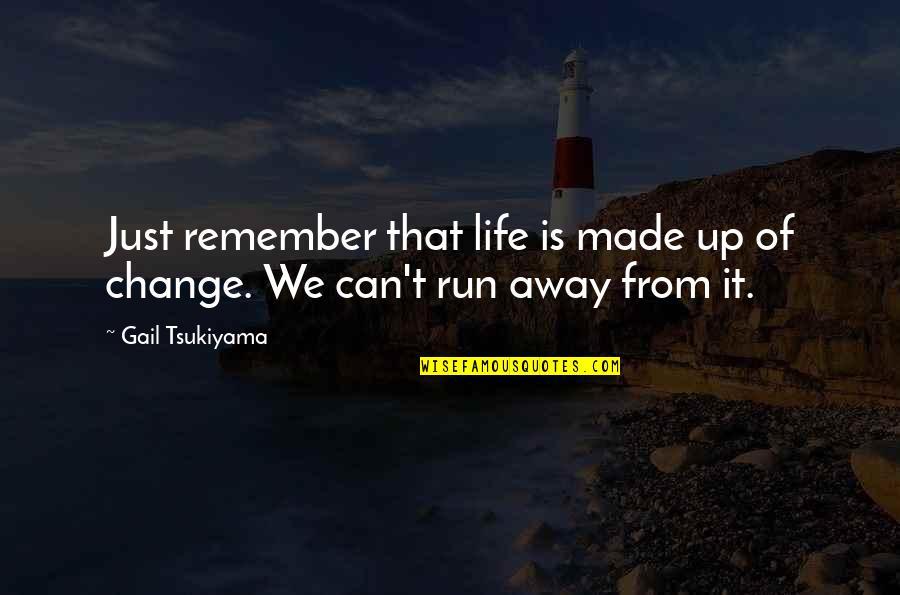 Gail Tsukiyama Quotes By Gail Tsukiyama: Just remember that life is made up of
