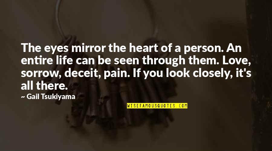 Gail Tsukiyama Quotes By Gail Tsukiyama: The eyes mirror the heart of a person.
