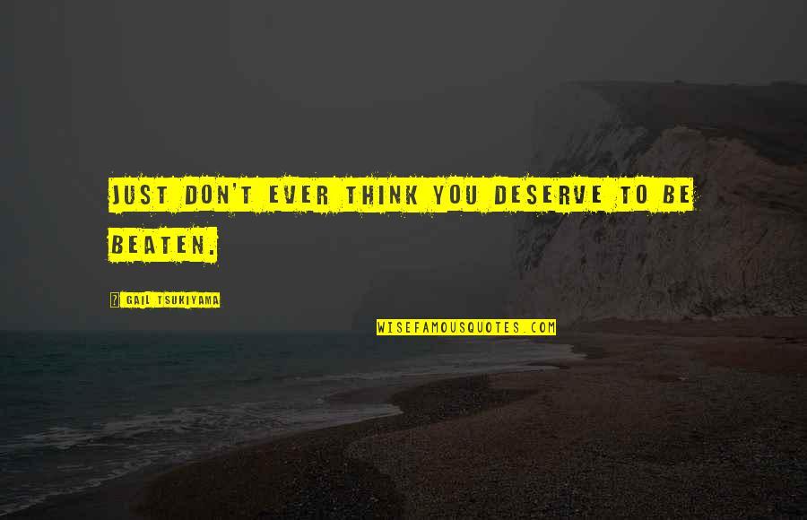 Gail Tsukiyama Quotes By Gail Tsukiyama: Just don't ever think you deserve to be